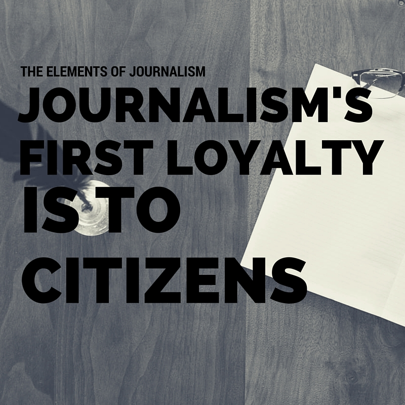 journalism    s first loyalty is to citizens – essays  amp  excerptsjournalism    s first loyalty is to citizens